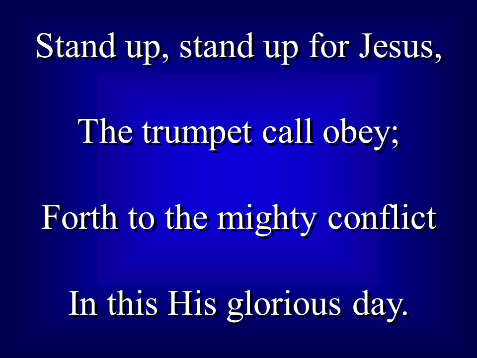 Stand up, stand up for Jesus, The trumpet call obey;