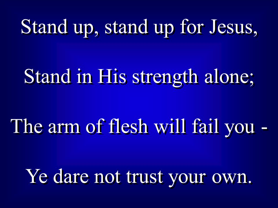 Stand up, stand up for Jesus, Stand in His strength alone;