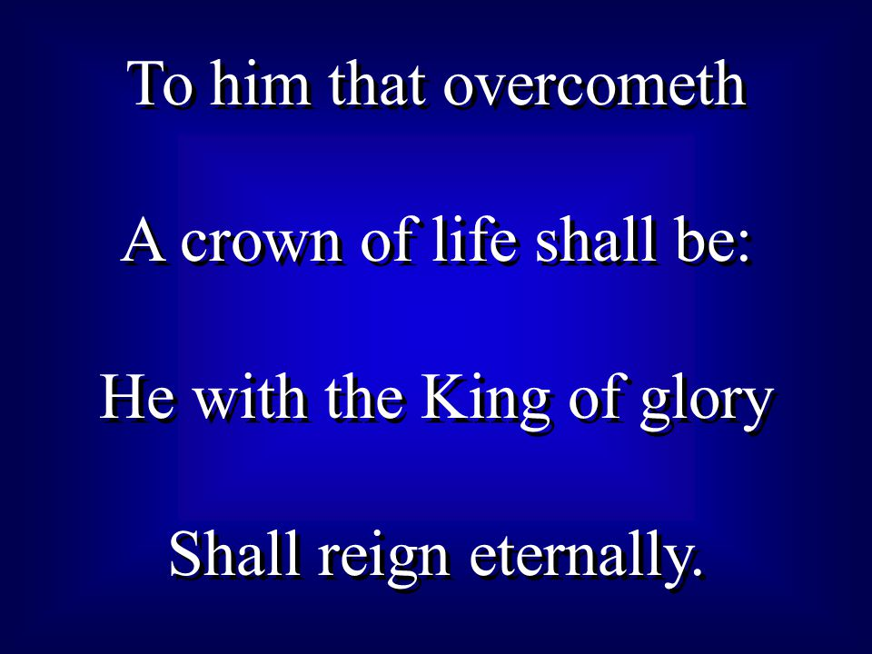 A crown of life shall be: He with the King of glory