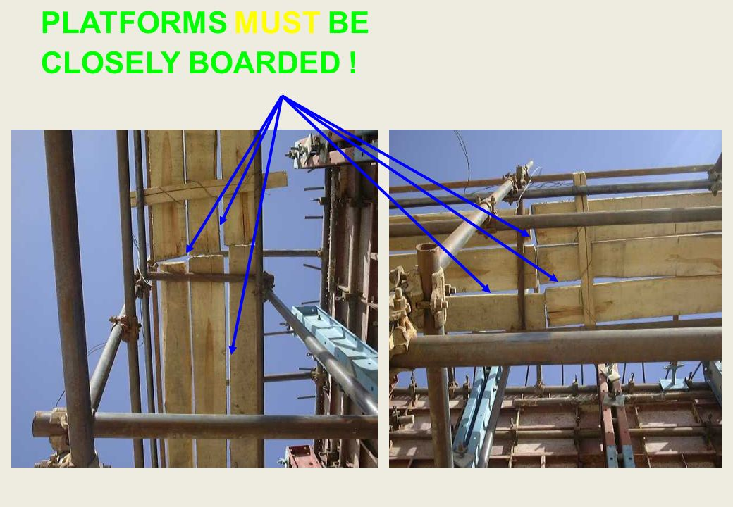 PLATFORMS MUST BE CLOSELY BOARDED !