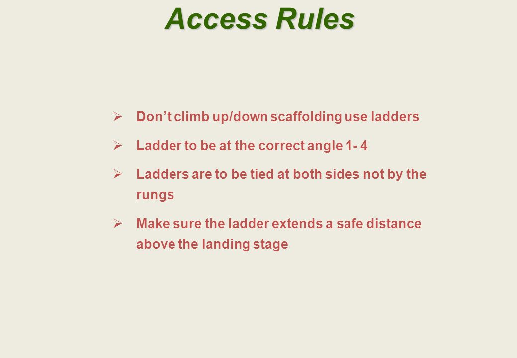 Access Rules Don't climb up/down scaffolding use ladders