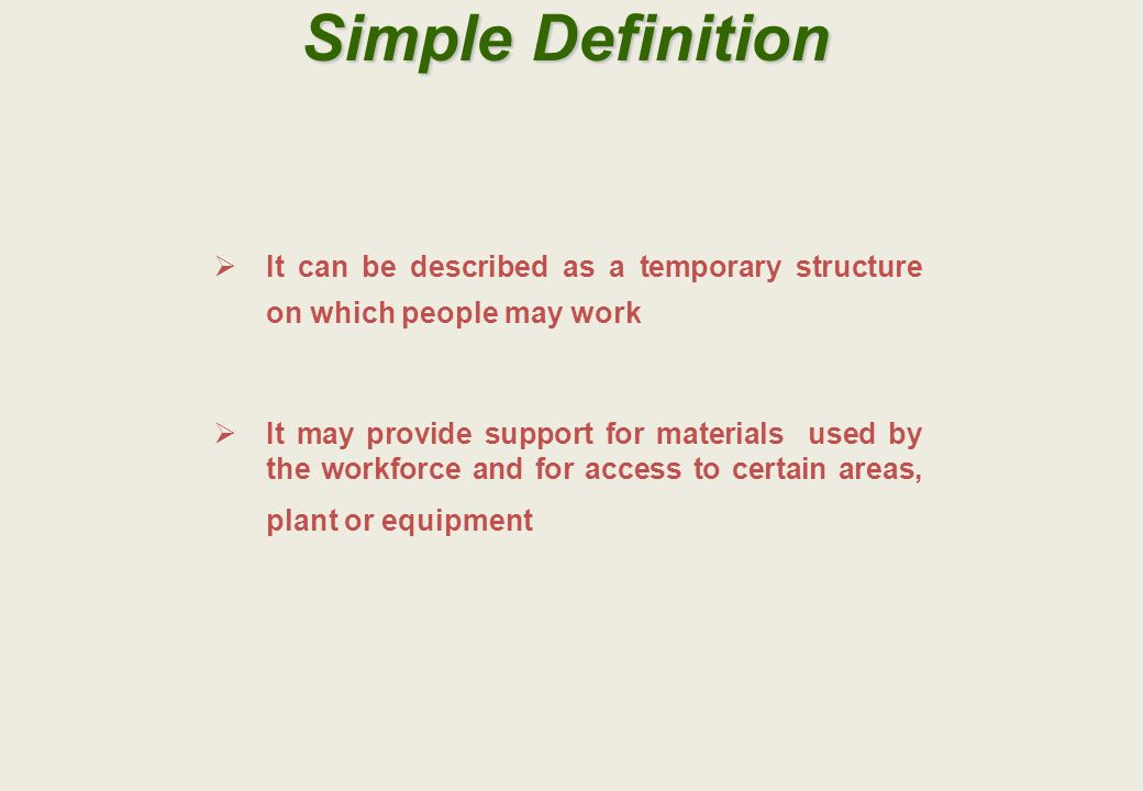 Simple Definition It can be described as a temporary structure on which people may work.