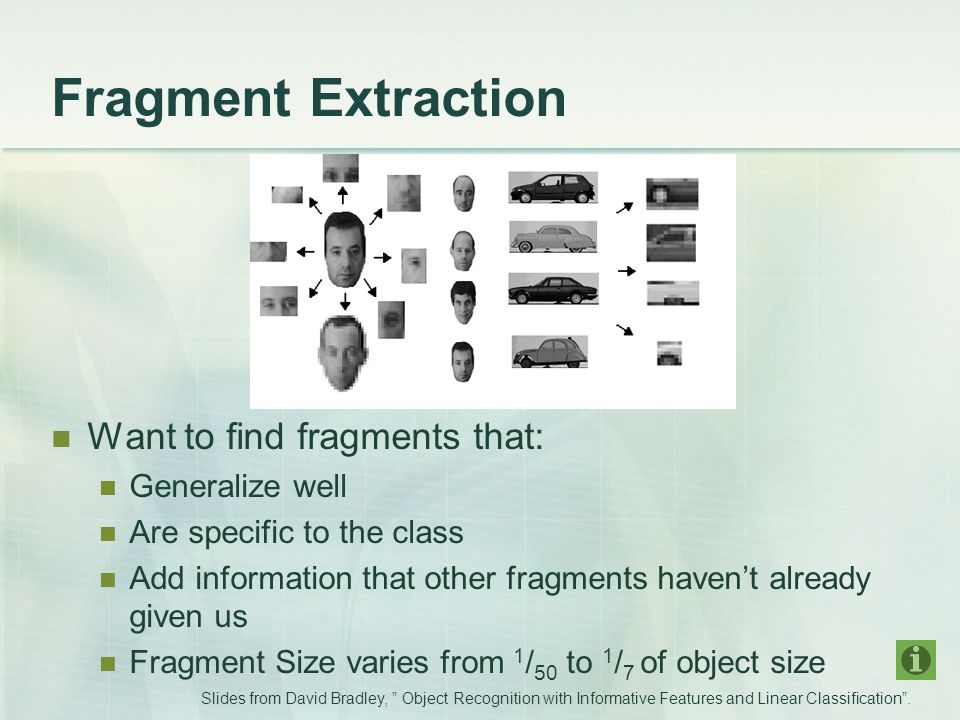 Fragment Extraction Want to find fragments that: Generalize well