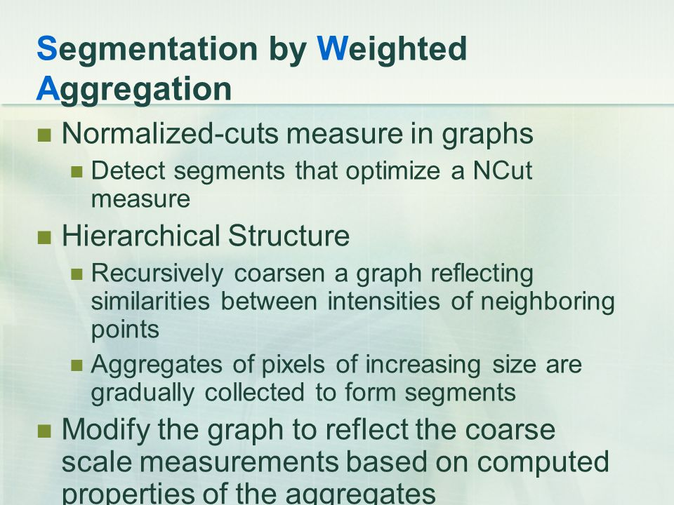 Segmentation by Weighted Aggregation