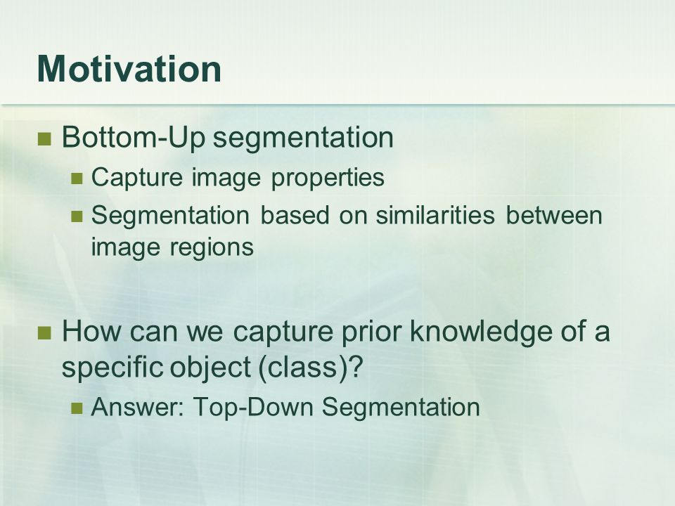 Motivation Bottom-Up segmentation