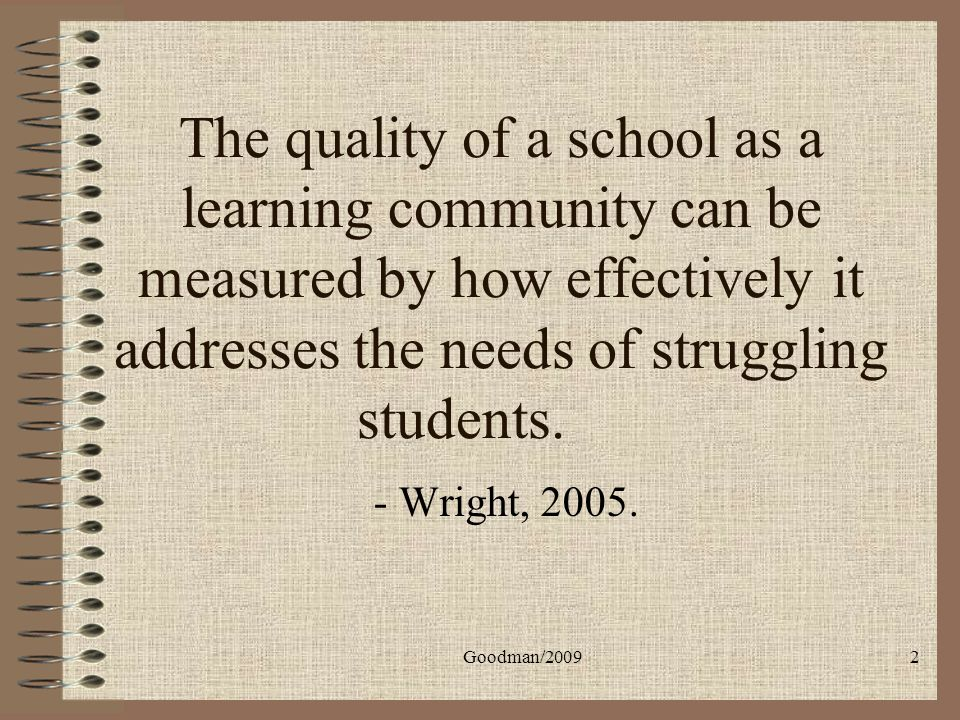 The quality of a school as a learning community can be measured by how effectively it addresses the needs of struggling students.