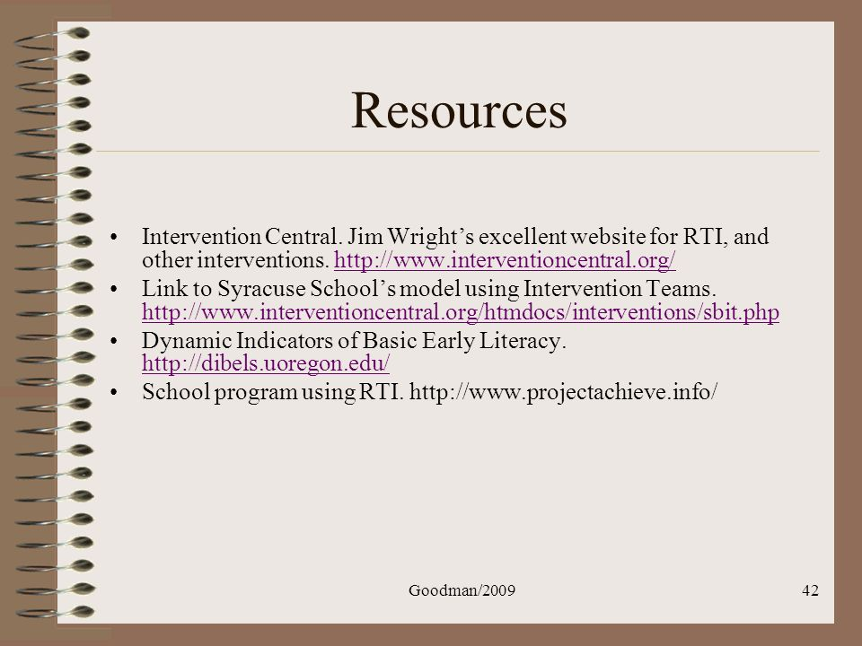 Resources Intervention Central. Jim Wright's excellent website for RTI, and other interventions. http://www.interventioncentral.org/