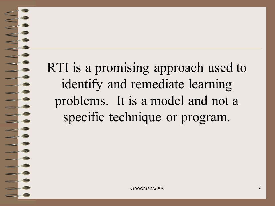 RTI is a promising approach used to identify and remediate learning problems. It is a model and not a specific technique or program.