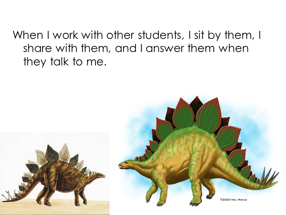 When I work with other students, I sit by them, I share with them, and I answer them when they talk to me.