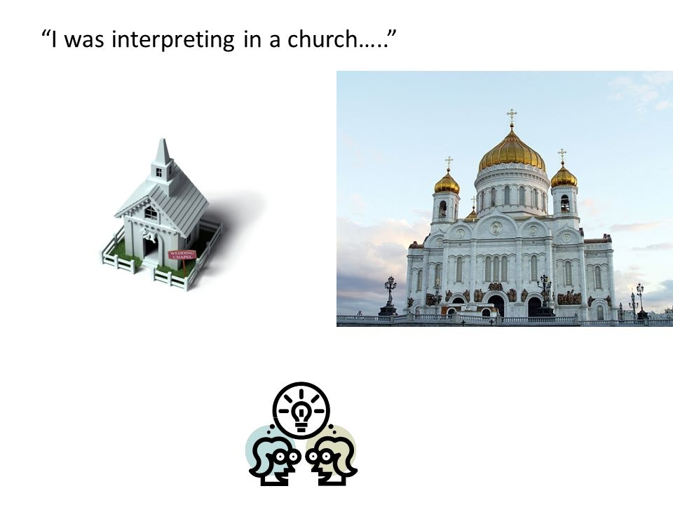 I was interpreting in a church…..