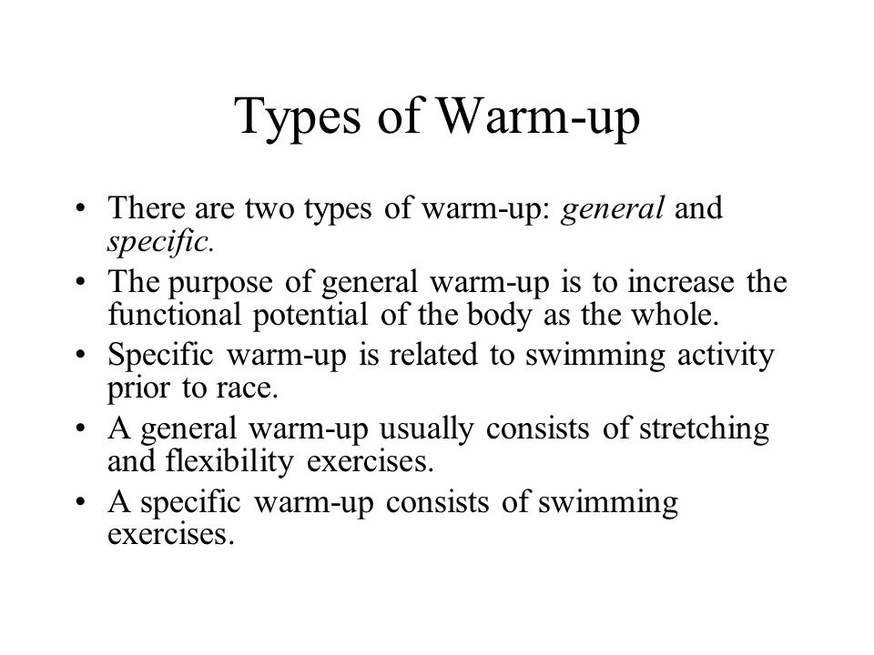 Types of Warm-up There are two types of warm-up: general and specific.