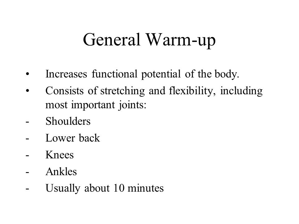 General Warm-up Increases functional potential of the body.