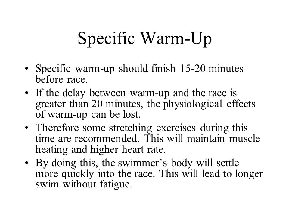 Specific Warm-Up Specific warm-up should finish 15-20 minutes before race.