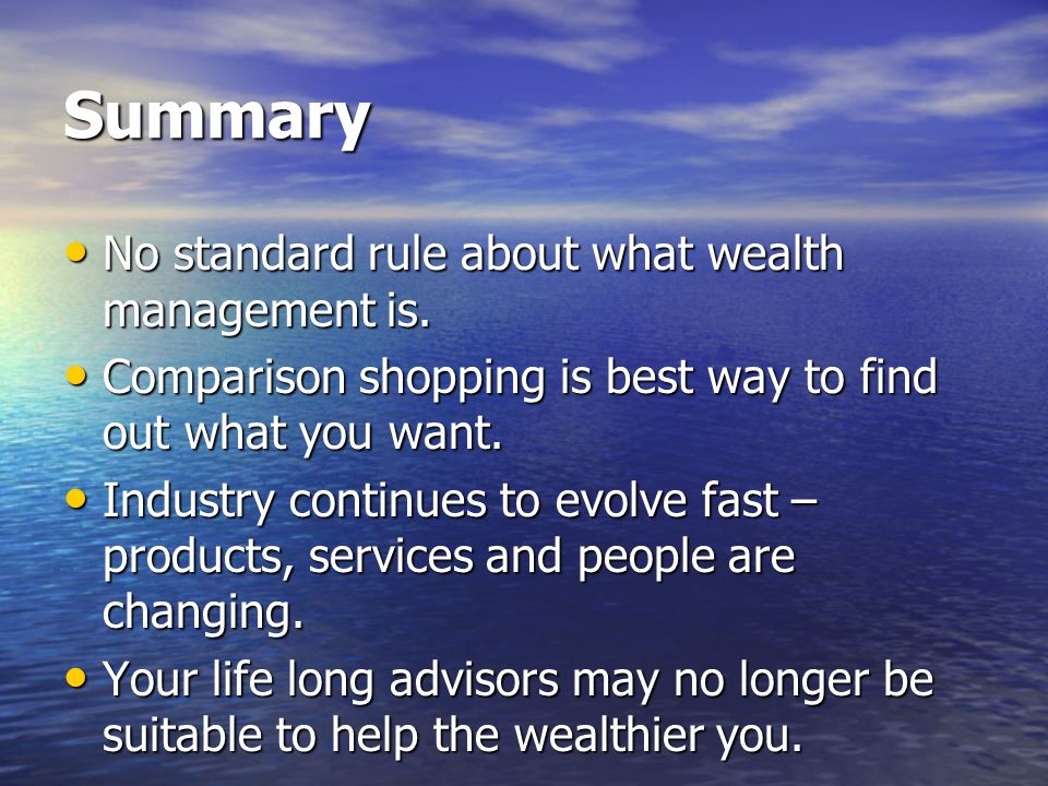 Summary No standard rule about what wealth management is.