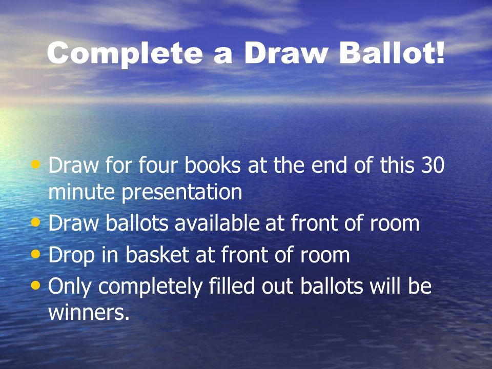 Complete a Draw Ballot! Draw for four books at the end of this 30 minute presentation. Draw ballots available at front of room.