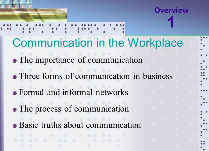 1 Communication in the Workplace The importance of communication