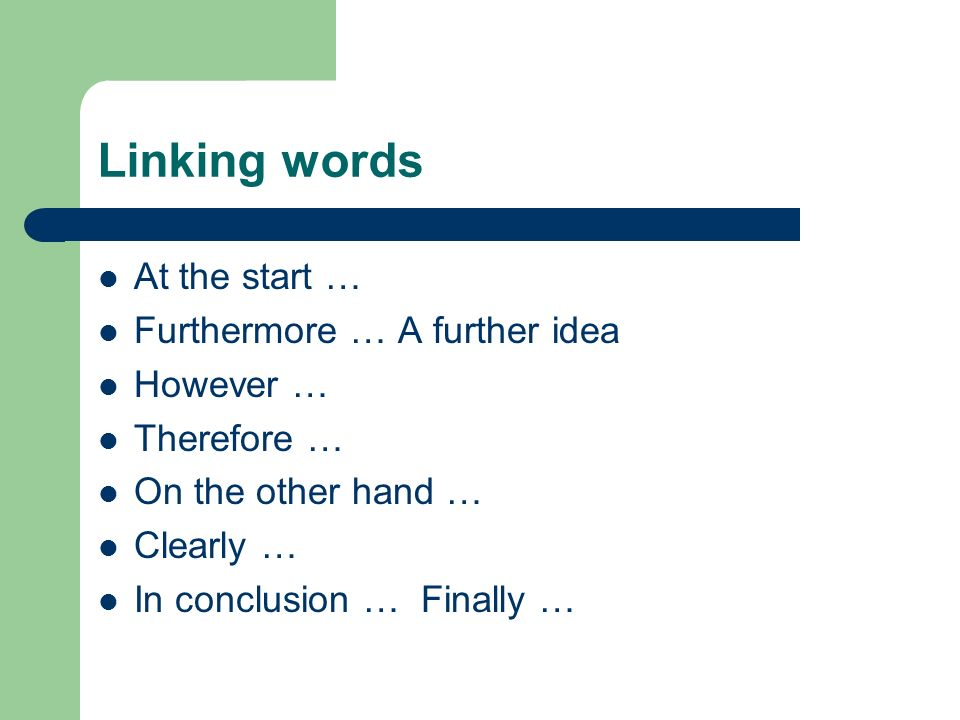 Linking words At the start … Furthermore … A further idea However …