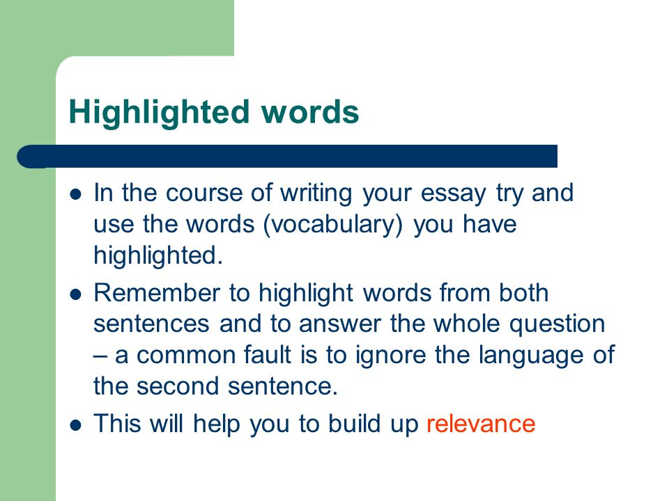 Highlighted words In the course of writing your essay try and use the words (vocabulary) you have highlighted.
