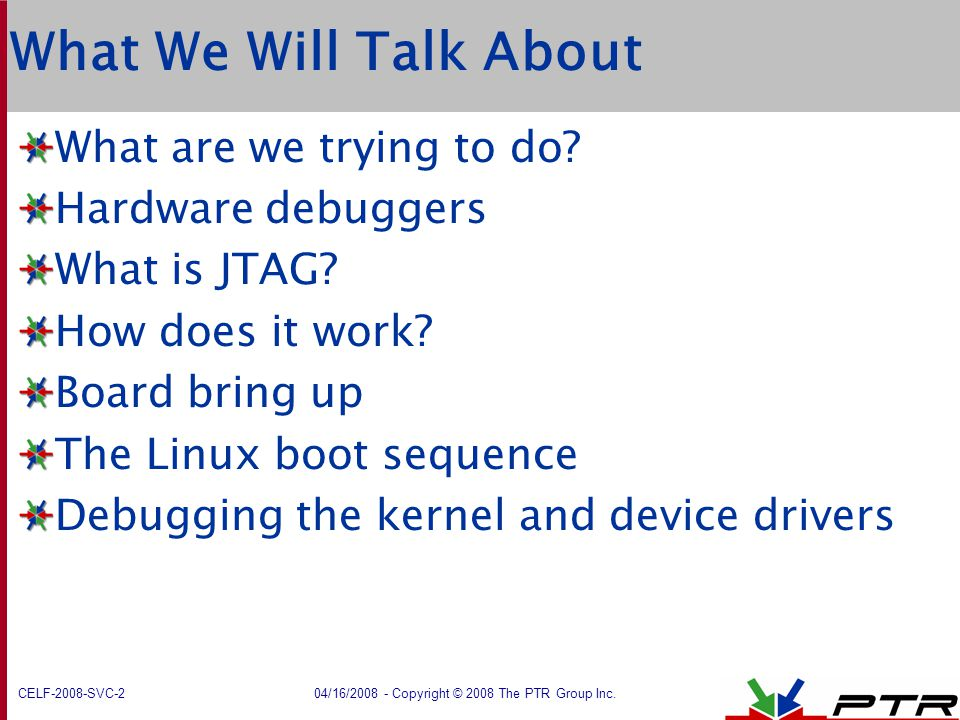 What We Will Talk About What are we trying to do Hardware debuggers