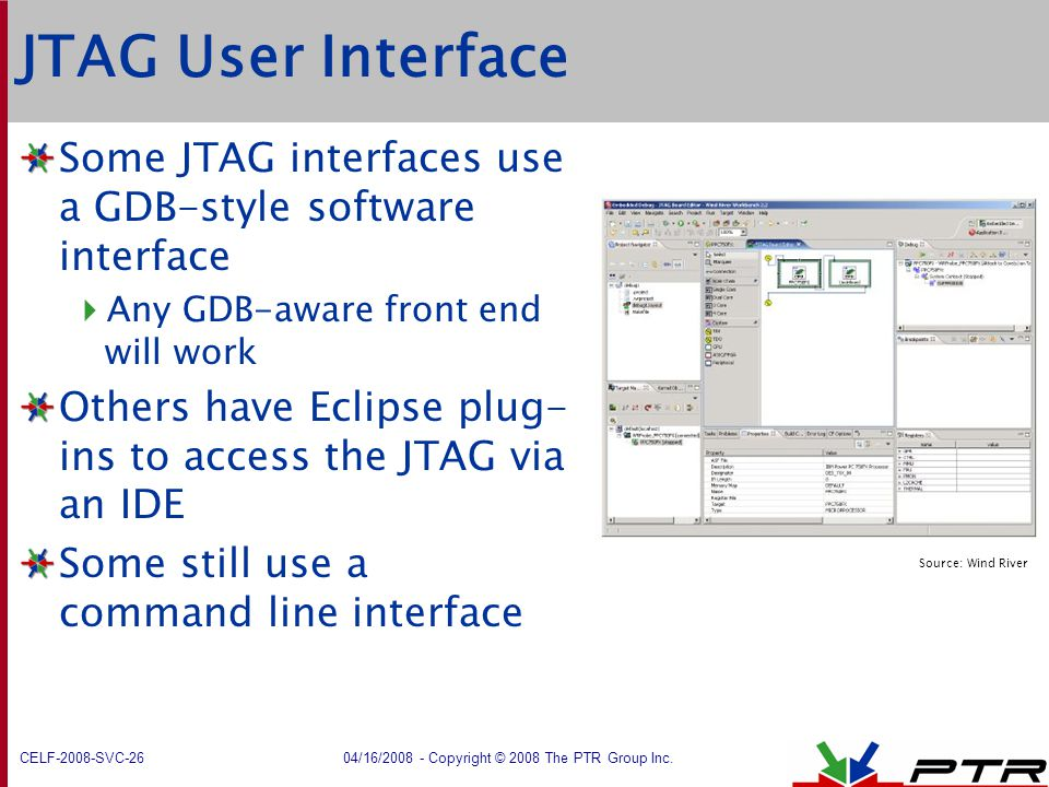 JTAG User Interface Some JTAG interfaces use a GDB-style software interface. Any GDB-aware front end will work.