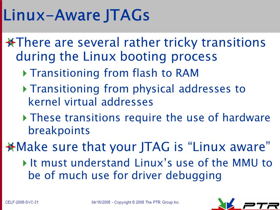 Linux-Aware JTAGs There are several rather tricky transitions during the Linux booting process. Transitioning from flash to RAM.