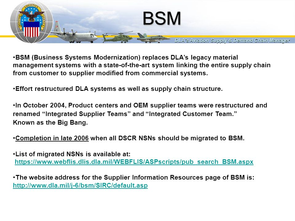 BSM DLA s Aviation Supply & Demand Chain Manager. BSM (Business Systems Modernization) replaces DLA's legacy material.