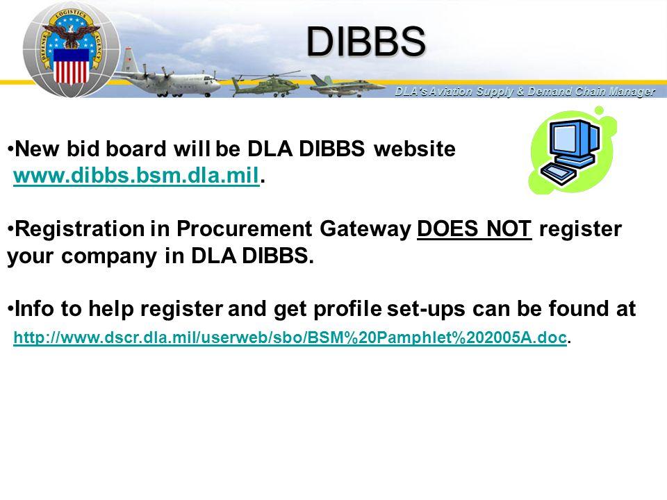 DIBBS New bid board will be DLA DIBBS website www.dibbs.bsm.dla.mil.