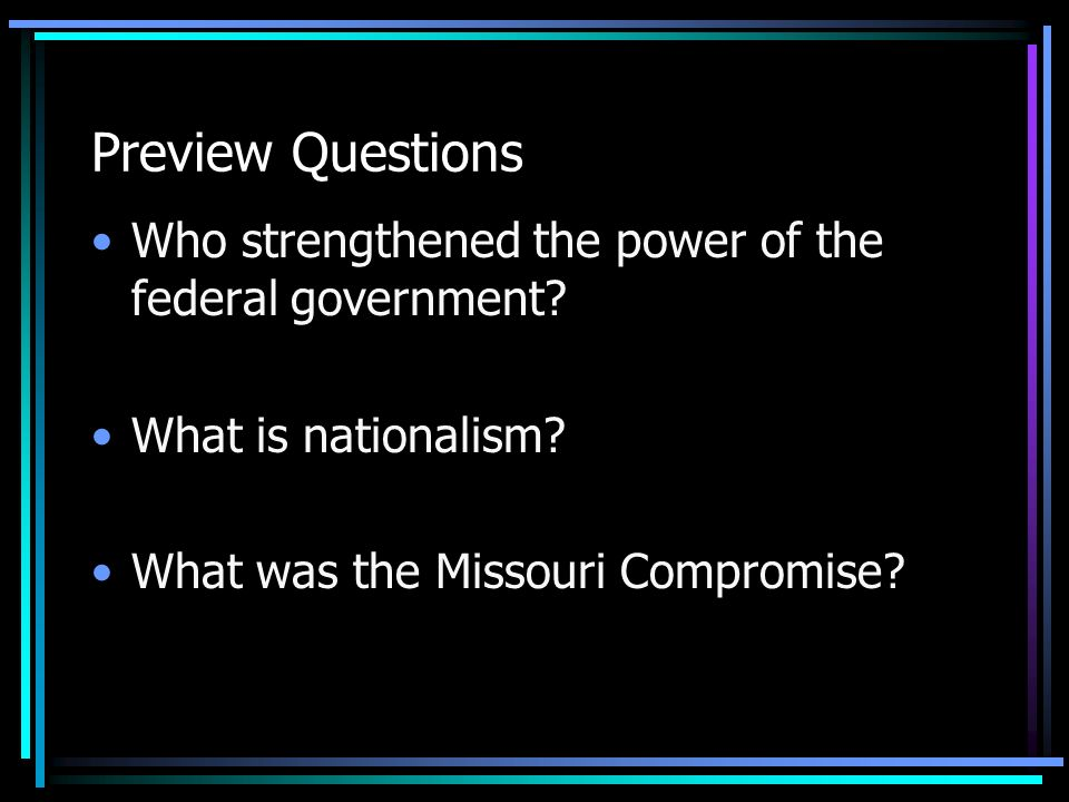 Preview Questions Who strengthened the power of the federal government.