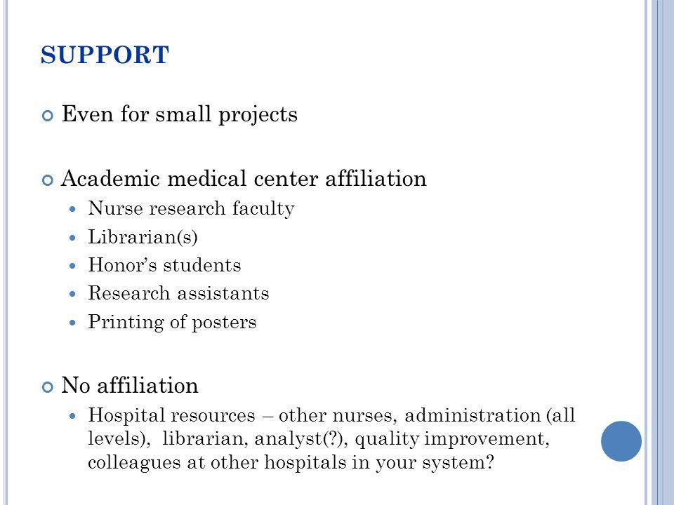 support Even for small projects Academic medical center affiliation