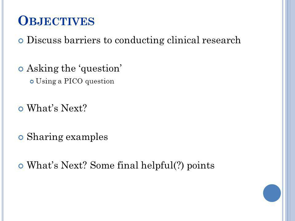 Objectives Discuss barriers to conducting clinical research