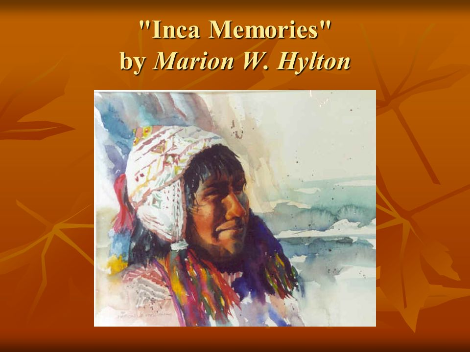Inca Memories by Marion W. Hylton