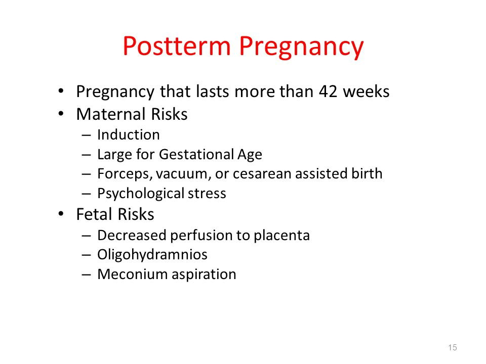 Postterm Pregnancy Pregnancy that lasts more than 42 weeks