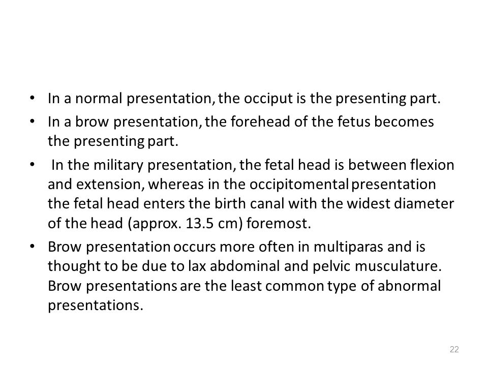 In a normal presentation, the occiput is the presenting part.