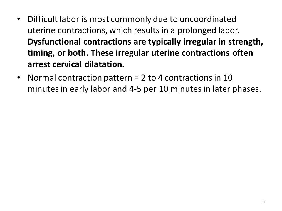 Difficult labor is most commonly due to uncoordinated uterine contractions, which results in a prolonged labor. Dysfunctional contractions are typically irregular in strength, timing, or both. These irregular uterine contractions often arrest cervical dilatation.