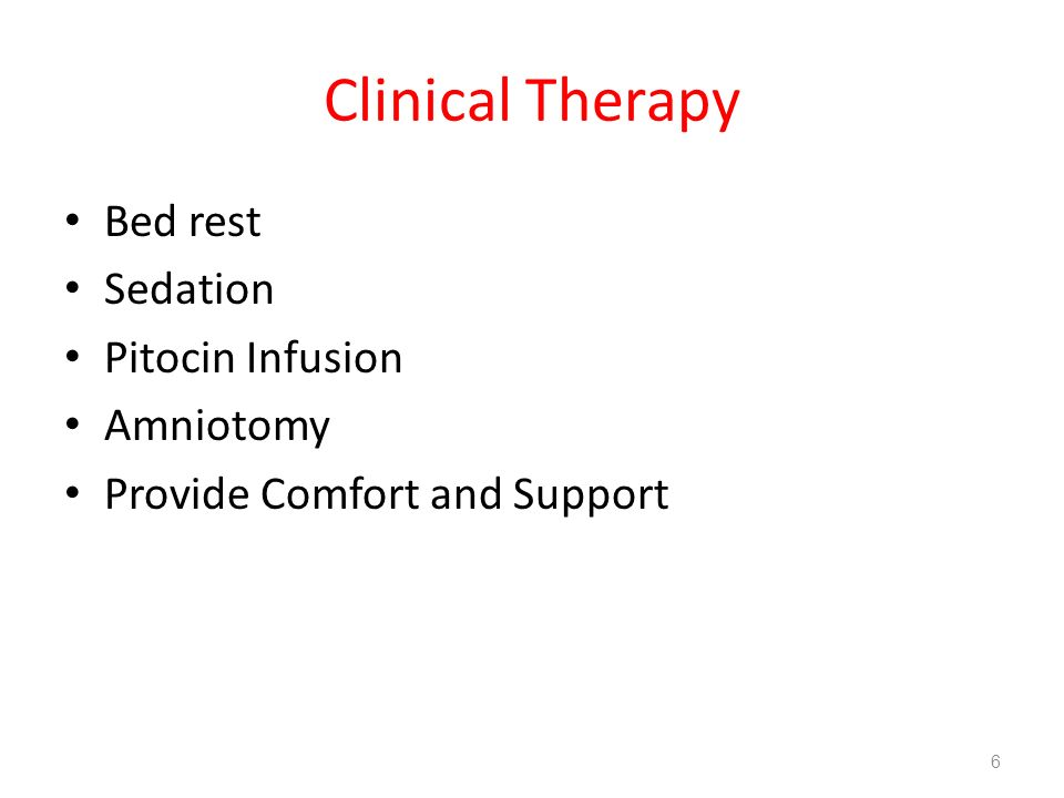 Clinical Therapy Bed rest Sedation Pitocin Infusion Amniotomy
