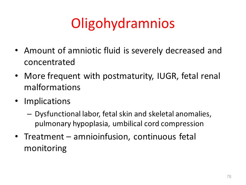Oligohydramnios Amount of amniotic fluid is severely decreased and concentrated. More frequent with postmaturity, IUGR, fetal renal malformations.