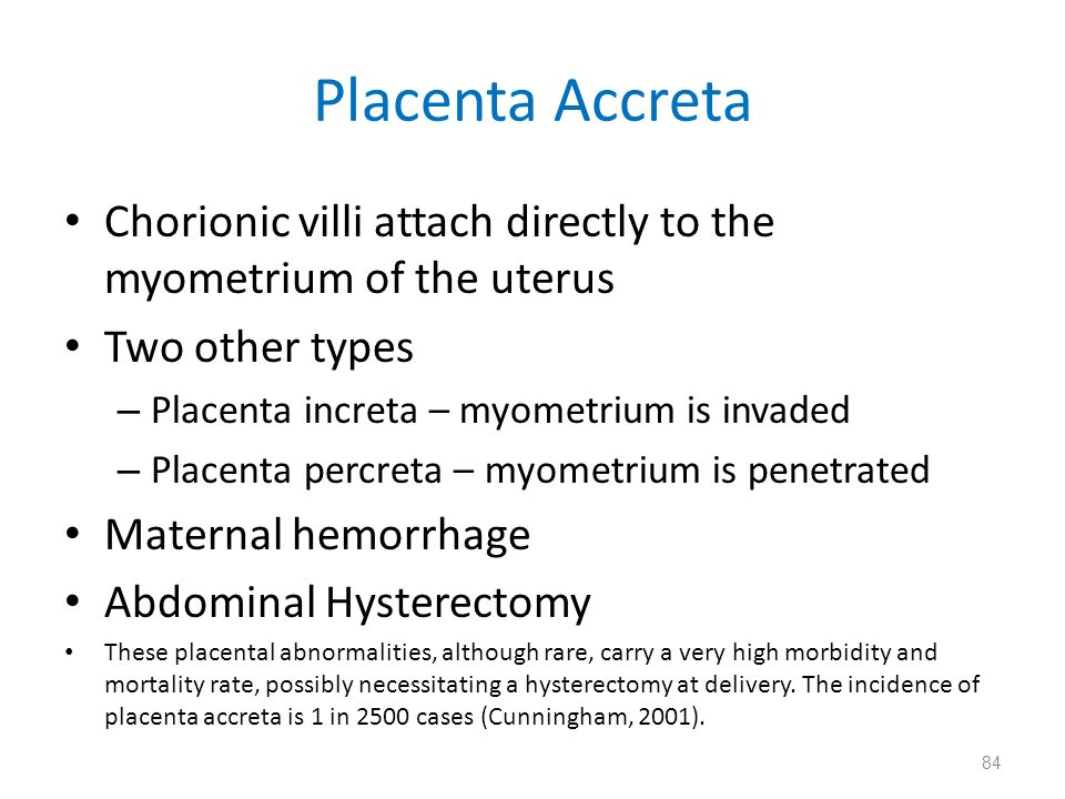 Placenta Accreta Chorionic villi attach directly to the myometrium of the uterus. Two other types.