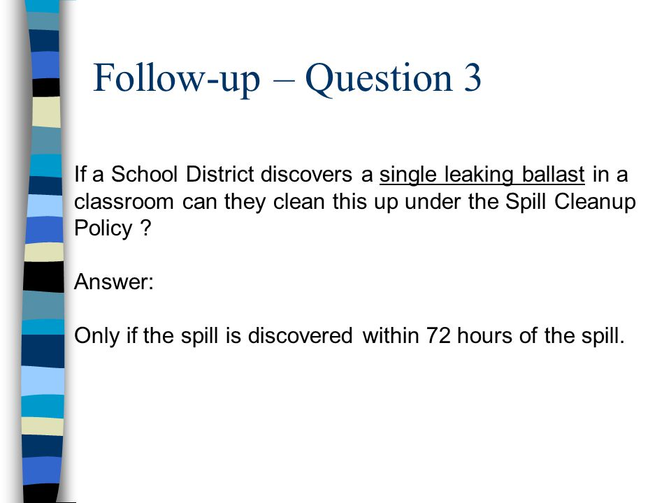 Follow-up – Question 3 If a School District discovers a single leaking ballast in a classroom can they clean this up under the Spill Cleanup Policy
