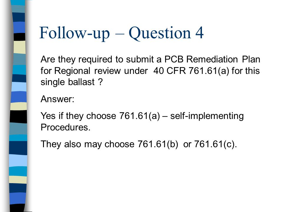Follow-up – Question 4 Are they required to submit a PCB Remediation Plan for Regional review under 40 CFR 761.61(a) for this single ballast