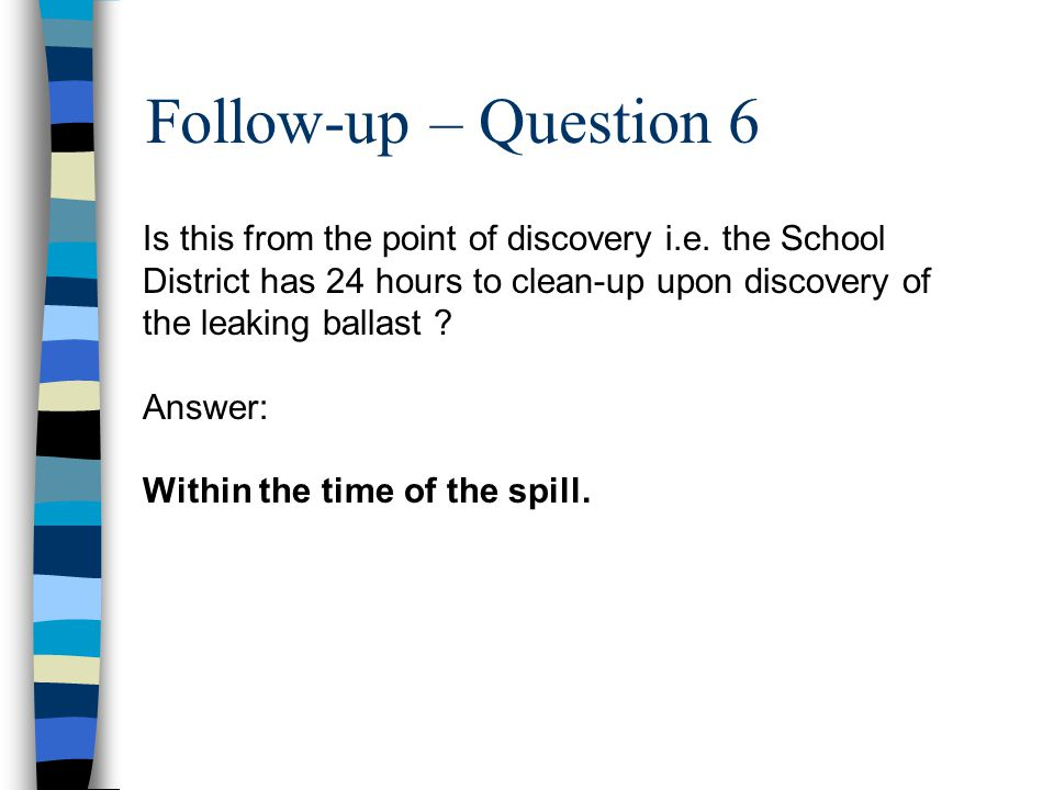 Follow-up – Question 6 Is this from the point of discovery i.e. the School District has 24 hours to clean-up upon discovery of the leaking ballast