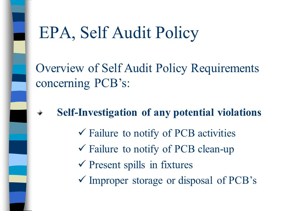 EPA, Self Audit Policy Overview of Self Audit Policy Requirements concerning PCB's: Self-Investigation of any potential violations.