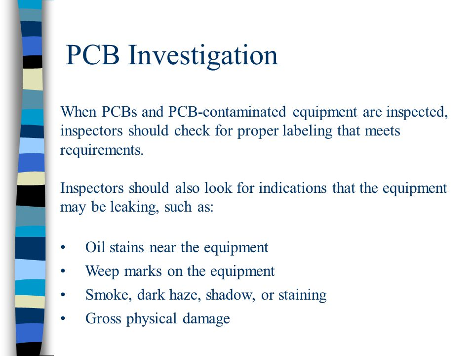 PCB Investigation When PCBs and PCB-contaminated equipment are inspected, inspectors should check for proper labeling that meets requirements.