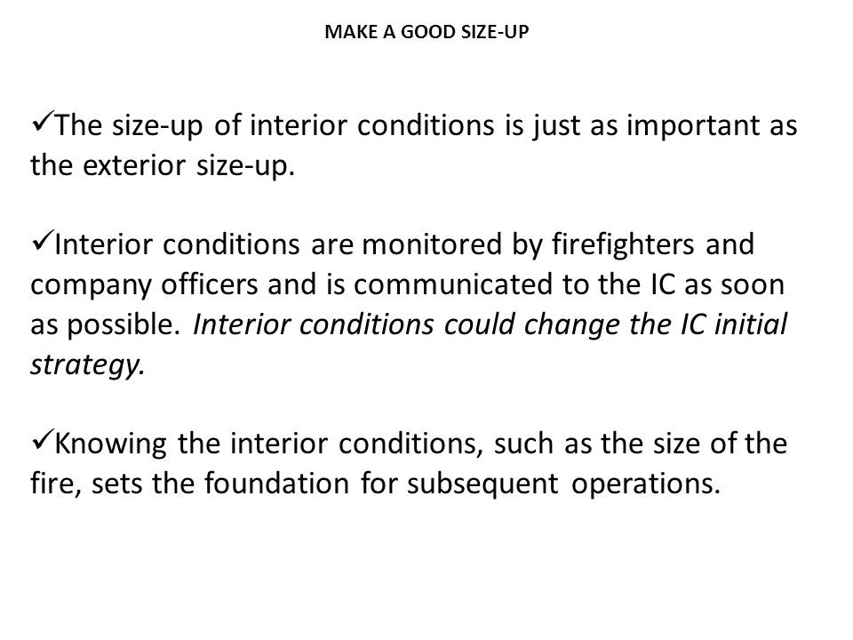 MAKE A GOOD SIZE-UP The size-up of interior conditions is just as important as the exterior size-up.