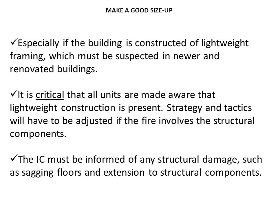 MAKE A GOOD SIZE-UP Especially if the building is constructed of lightweight framing, which must be suspected in newer and renovated buildings.