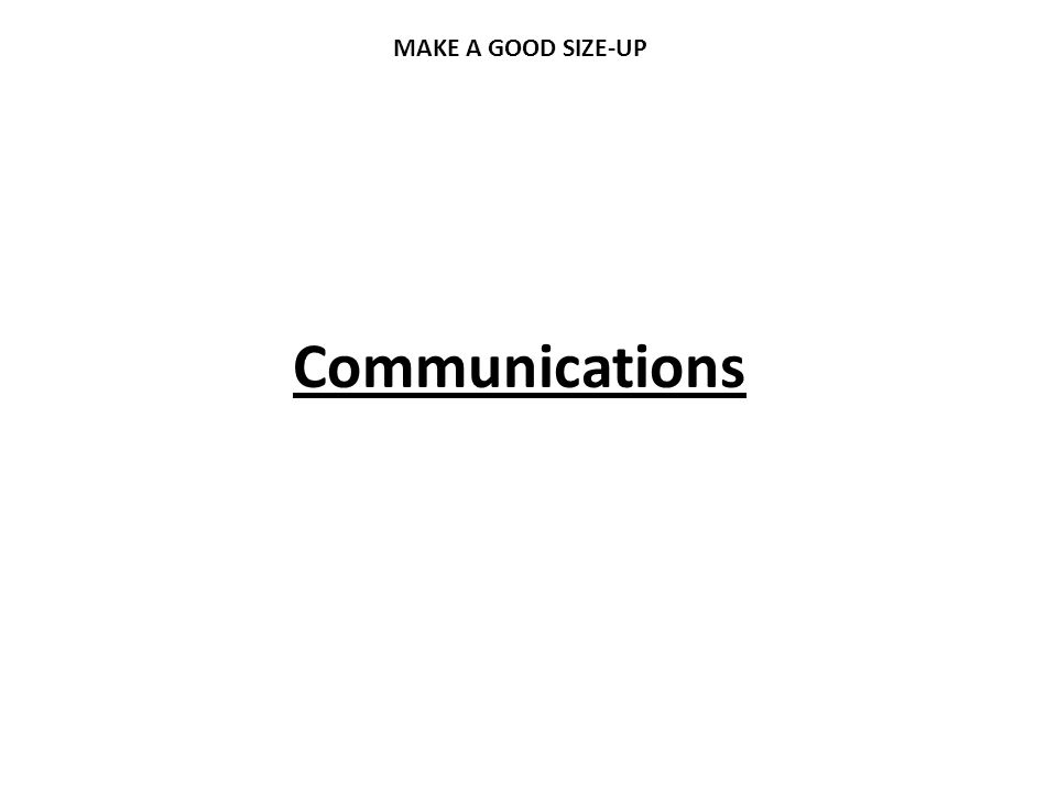 MAKE A GOOD SIZE-UP Communications