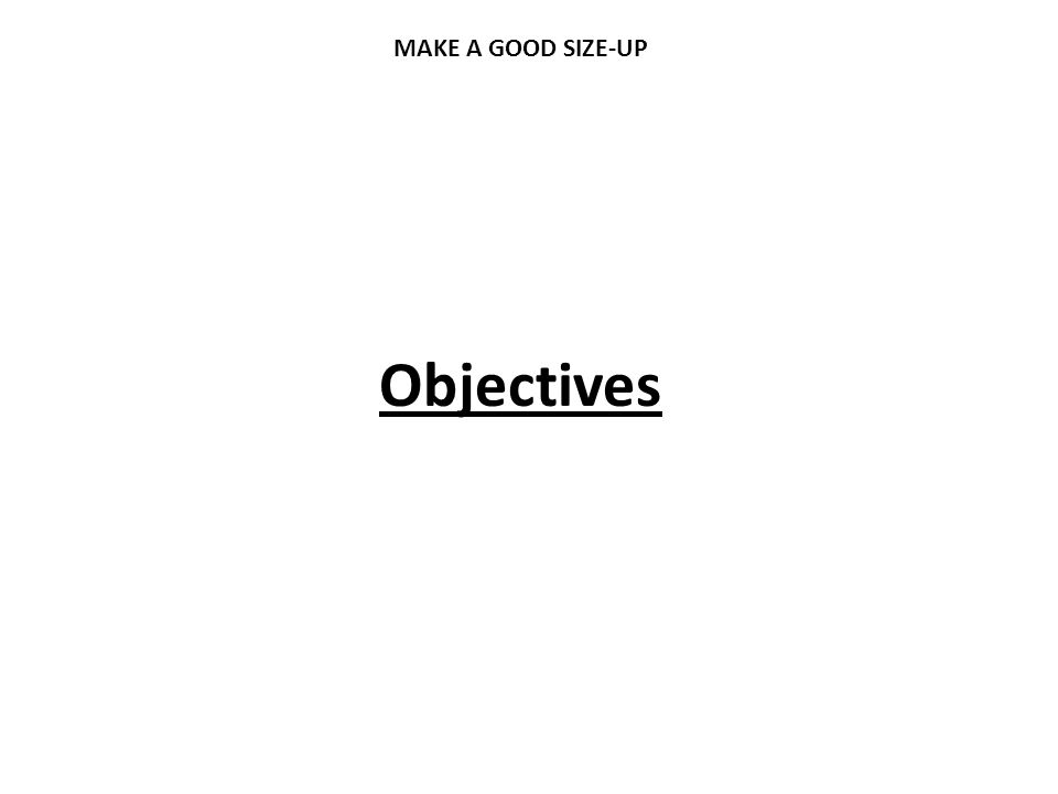 MAKE A GOOD SIZE-UP Objectives