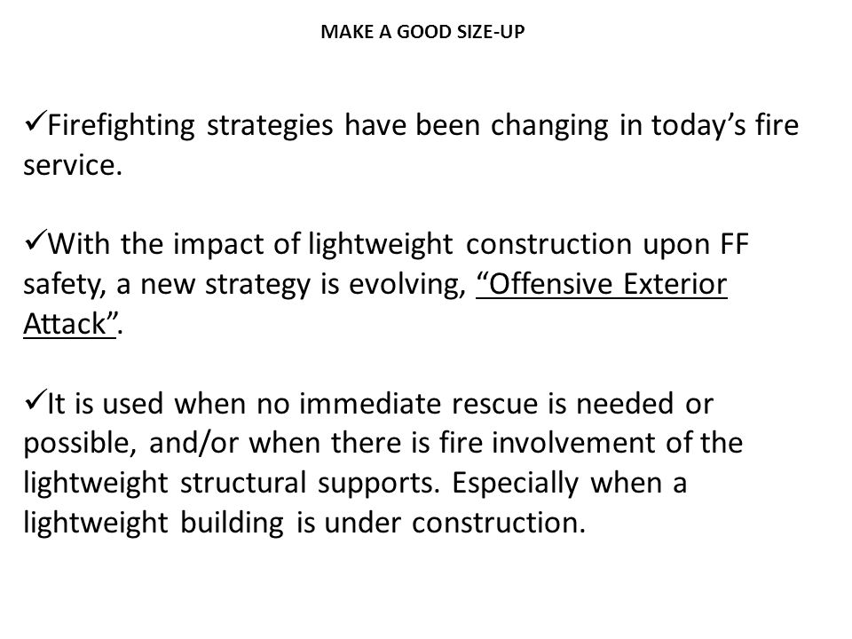 Firefighting strategies have been changing in today's fire service.