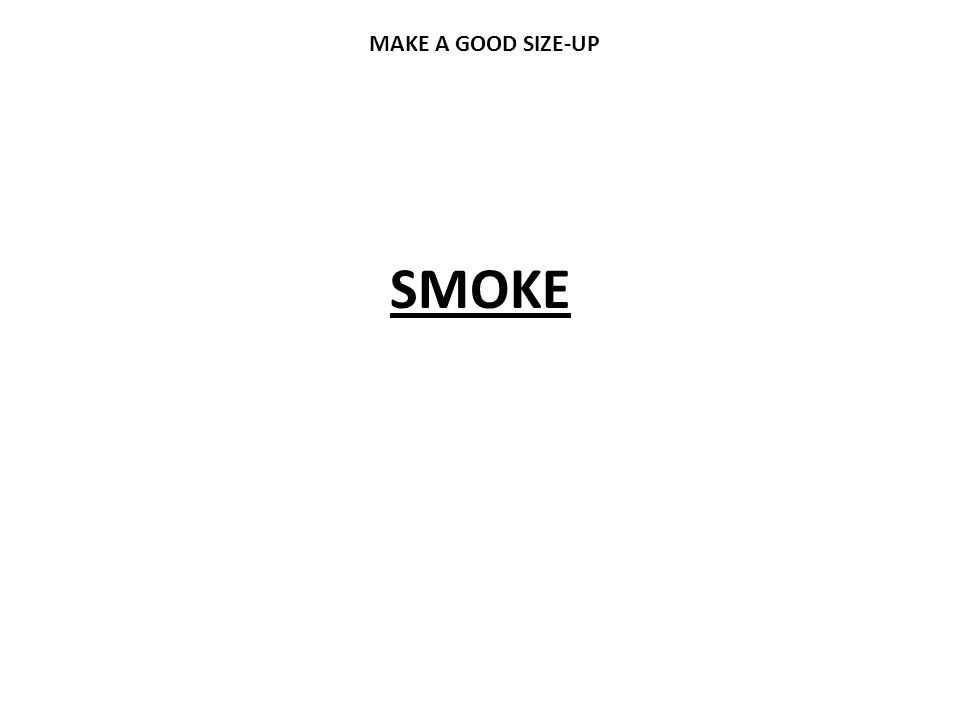 MAKE A GOOD SIZE-UP SMOKE