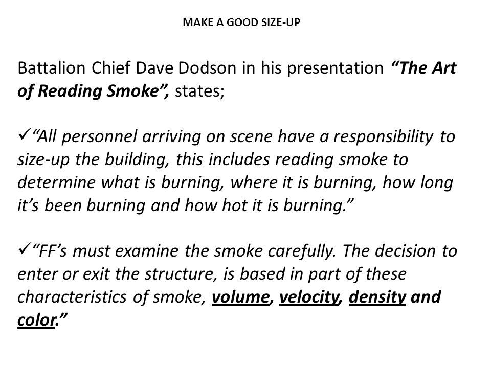 MAKE A GOOD SIZE-UP Battalion Chief Dave Dodson in his presentation The Art of Reading Smoke , states;