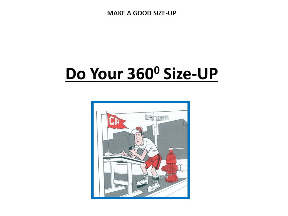 MAKE A GOOD SIZE-UP Do Your 3600 Size-UP